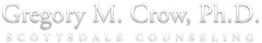 Gregory M Crow - Scottsdale Counseling, couples counseling Tempe AZ, psychologist Scottsdale, Christian psychologist Mesa